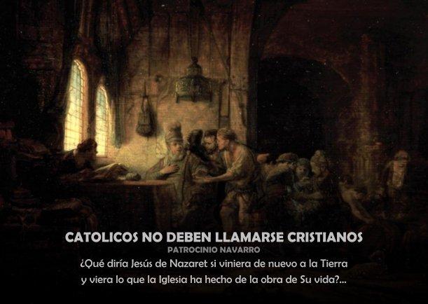 Católicos no deben llamarse cristianos - Escrito por Patrocinio Navarro