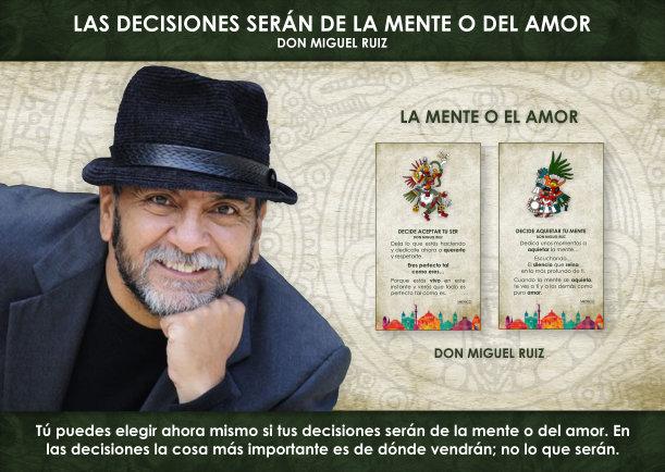 Las decisiones serán de la mente o del amor - Escrito por Don Miguel Ruiz