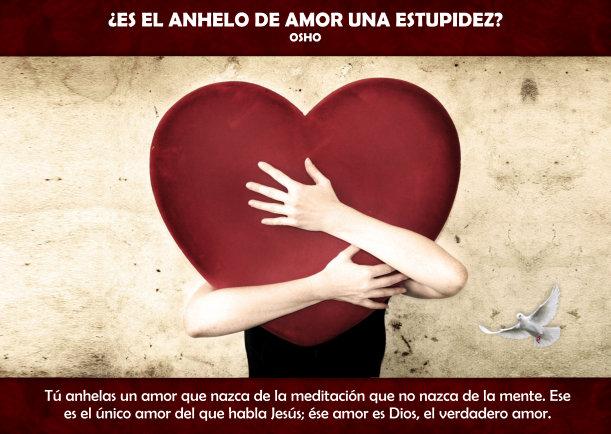 ¿Es el anhelo de amor una estupidez? - Escrito por Osho