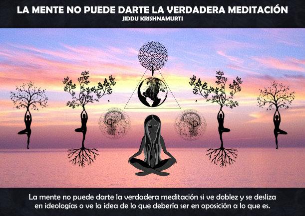La mente no puede darte la verdadera meditación - Escrito por Jiddu Krishnamurti