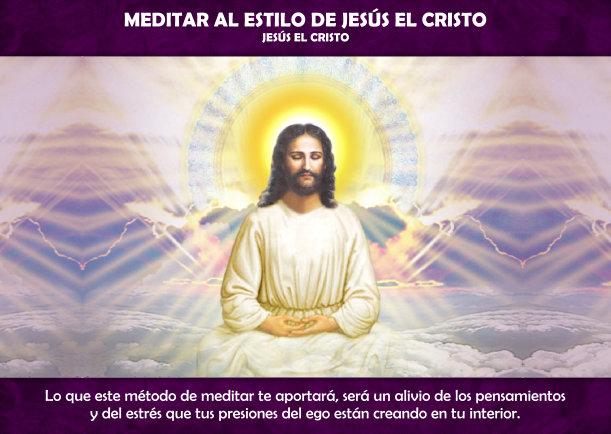 Meditar al estilo de Jesús el Cristo - Escrito por Jesus el Cristo