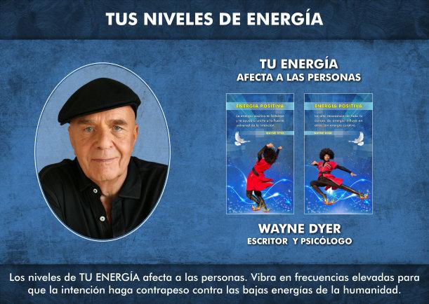 Los niveles de tu energía afecta a las personas - Escrito por Wayne Dyer