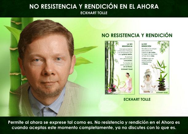 No resistencia y rendición en el Ahora - Escrito por Eckhart Tolle