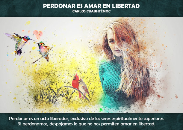 Perdonar es amar en libertad - Escrito por Carlos Cuauhtemoc