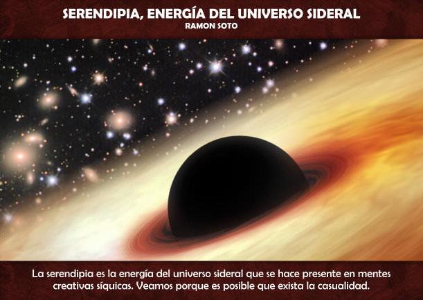 Serendipia, energía del Universo Sideral - Escrito por Ramon Soto