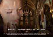Vuestras creencias les atan a la ilusión - La Iluminación